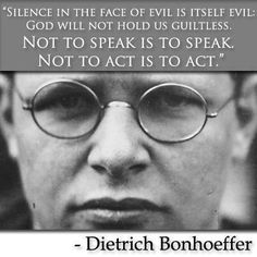 This message is true for American Patriots today. God is with us! Quote from Dietrich Bonhoeffer, Lutheran Pastor who fought courageously against Hitler as a minister during WWII and died in a Nazi concentration camp mere days before the German surrender.