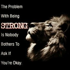True oh so.... True and the strongest cry alone and have nobody to turn to.......