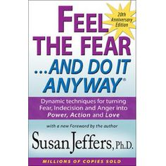 Feel the Fear and Do It Anyway® by Susan Jeffers, Ph.D.