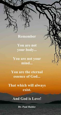 You are not your body or mind - See Photo - Dr. Paul Haider