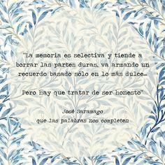 """""""La memoria es selectiva y tiende a borrar las partes duras, va armando un recuerdo basado sólo en lo más dulce... Pero hay que tratar de ser honesto."""" #frases #citas"""