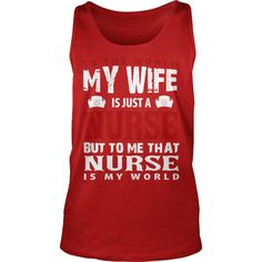 To The World My Wife Is Just A Nurse T Shirt T-shirt Hoodie #gift #ideas #Popular #Everything #Videos #Shop #Animals #pets #Architecture #Art #Cars #motorcycles #Celebrities #DIY #crafts #Design #Education #Entertainment #Food #drink #Gardening #Geek #Hair #beauty #Health #fitness #History #Holidays #events #Home decor #Humor #Illustrations #posters #Kids #parenting #Men #Outdoors #Photography #Products #Quotes #Science #nature #Sports #Tattoos #Technology #Travel #Weddings #Women