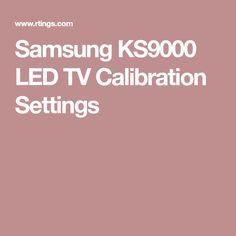 Samsung KS9000 LED TV Calibration Settings