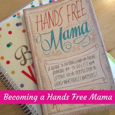 """A guide to putting down the phone, burning the to-do list and letting go of perfection to grasp what really matters! This is my journey to becoming a """"hands free"""" mama, inspired by the book by Rachel Macy Stafford."""