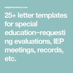 25+ letter templates for special education~requesting evaluations, IEP meetings, records, etc.