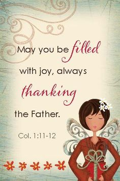 Colossians 1:11 May you be strengthened with all power, according to his glorious might, for all endurance and patience with joy, 12 giving thanks to the Father, who has qualified you to share in the inheritance of the saints in light.