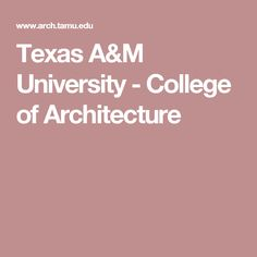Texas A&M University - College of Architecture