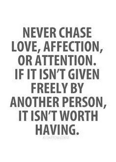 dont chase anything or anyone!