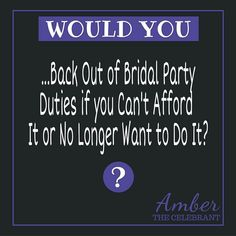Would you ... back out of Bridal Party duties if you can't afford it or no longer want to do it?? #weddingetiquette