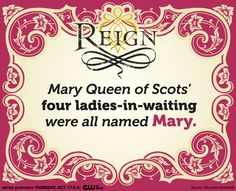 Reign Fact: Mary Queen of Scots' four ladies in waiting were all named Mary. #reign #cw #tv