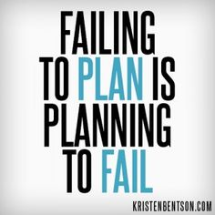 Failing to plan is planning to fail...