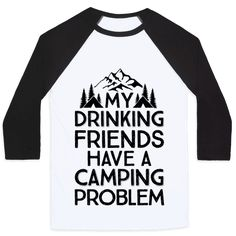 bac5fe99256 My Drinking Friends Have A Camping Problem Baseball Tee