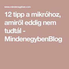 12 tipp a mikróhoz, amiről eddig nem tudtál - MindenegybenBlog