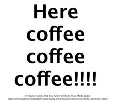 here coffee coffee coffee!!