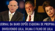 Jornal da Band expõe esquema de propina envolvendo Lula, Dilma e filho d...