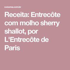 Receita: Entrecôte com molho sherry shallot, por L'Entrecôte de Paris