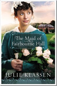 The Maid of Fairbourne Hall, by Julie Klassen - If you love #DowntonAbbey, you'll love this book!