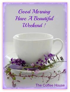 Good Morning, Have a great Weekend Good Morning Happy Weekend, Happy Weekend Quotes, Good Morning Happy Sunday, Have A Good Weekend, Good Morning Coffee, Good Morning Picture, Good Morning Flowers, Good Morning Good Night, Morning Pictures