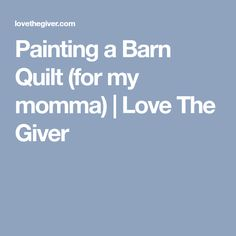 Painting a Barn Quilt (for my momma) | Love The Giver