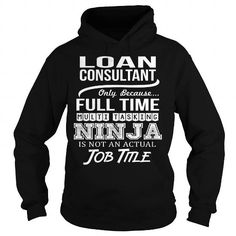 Awesome Tee For Loan Consultant T Shirts, Hoodies, Sweatshirts. GET ONE ==> https://www.sunfrog.com/LifeStyle/Awesome-Tee-For-Loan-Consultant-95156818-Black-Hoodie.html?41382