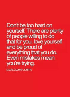 Love yourself and keep trying...