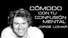 JORGE LOMAR - Cómodo con tu confusión mental