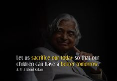 Let us sacrifice our today so that our children can have a better tomorrow. Sacrifice Quotes, Best Quotes, Life Quotes, Kalam Quotes, Abdul Kalam, Tomorrow Will Be Better, Paladin, Spirituality, Let It Be