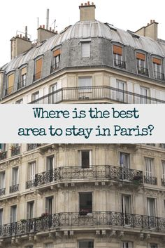 My guide to the arrondisements of Paris will help you choose the best area of Paris for you to stay