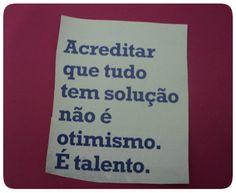 """Talento x Otimismo ======= """"....sabe aquele 1% de chance de dar certo: então; eu acredito nele!"""""""