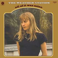 The Weather Station: All Of It Was Mine