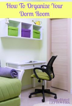 How to Organize Your Dorm Room - tips to help you arrange your dorm room to maximize the space ways to keep your dorm room clean and organized.