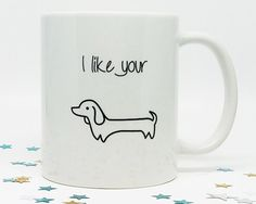 I Like Your Wiener Dog Coffee Mug, Funny Coffee Mug, Coffee Cup, Gift for Him, Funny Anniversary, Birthday Gift, Christmas Present