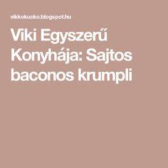 Viki Egyszerű Konyhája: Sajtos baconos krumpli