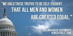 """#quote """"We hold these truths to be self-evident: that all men and women are created equal.""""  - Declaration of Sentiments  Seneca Falls, 1848"""