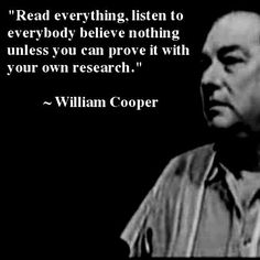 """Our government called William Milton Cooper was a """"conspiracy nut' or """"conspiracy theorist"""", trying to dismiss what he to say. But he was much more than that; he was a former U.S. Navy Intelligence Officer, a radio talk show host, an author, a husband and a father."""