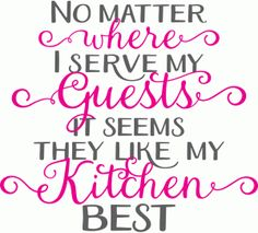 Silhouette Design Store - View Design #85640: no matter where i serve my guests it seems they like my kitchen best