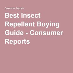 Best Insect Repellent Buying Guide - Consumer Reports