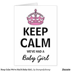 Keep Calm We've Had A Baby Girl, Baby Announcement