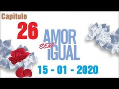 Amor Sem Igual 15 01 2020 Capitulo 26 Completo Hd Quarta