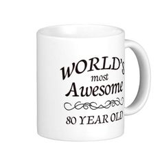 Worlds Most Awesome 80 Year Old Birthday Coffee Mugs
