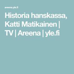 Historia hanskassa, Katti Matikainen | TV | Areena | yle.fi
