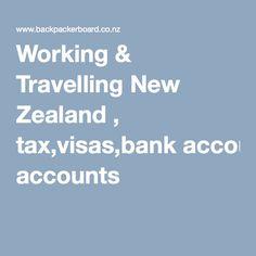 Working & Travelling New Zealand , tax,visas,bank accounts
