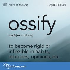 Ossify: to become rigid or inflexible in habits, attitudes, opinions, etc.