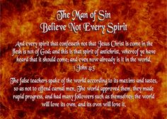 The Man of Sin - Believe Not Every Spirit - 1 John 4:3 - And every spirit that confesseth not that Jesus Christ is come in the flesh is not of God: and this is that spirit of antichrist, whereof ye have heard that it should come; and even now already is it in the world.
