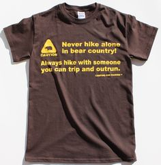 Brown Funny Tee Shirt – Never hike alone in bear country! Always hike with someone you can trip and outrunCamping For Foodies™ & Pull Out All The Stops™