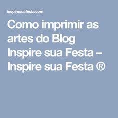 Como imprimir as artes do Blog Inspire sua Festa – Inspire sua Festa ®