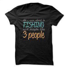All I Care Is Fishing Funny Shirt T Shirt, Hoodie, Sweatshirts - t shirt designs #style #T-Shirts