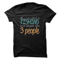 All I Care Is Fishing Funny Shirt T Shirt, Hoodie, Sweatshirts - t shirt designs #style #T-Shirts