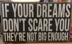 Dream big, reach for the stars, never give up!