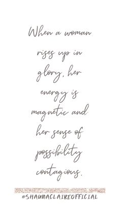 """""""When a woman rises up in glory, her energy is magnetic and her sense of possibility contagious"""" Inspirational Quotes For Women, Love Quotes, Motivational Quotes, Energy Quotes, Love Affirmations, Stress Relief, Woman Quotes, Law Of Attraction, Love You"""